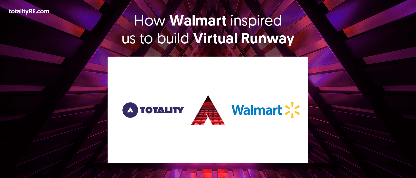 How Walmart inspired us to build Virtual Runway at Totality?