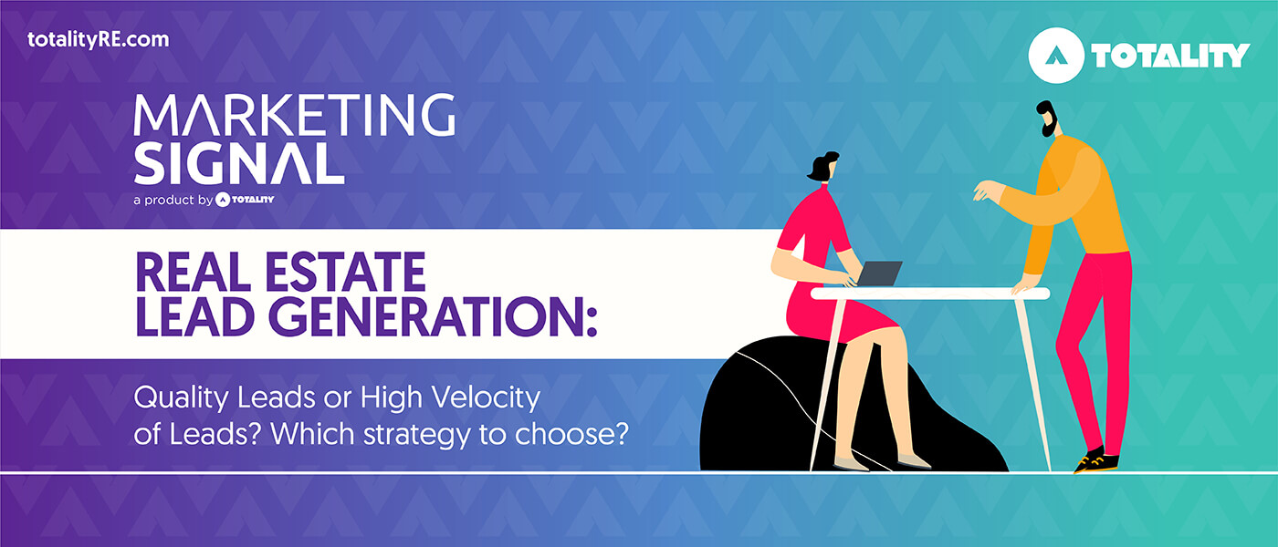 Real Estate Lead Generation: Quality Leads or High Velocity of Leads? Which strategy to choose?